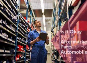 Should Aftermarket Auto Parts be the Preference or the Alternative to OEM?